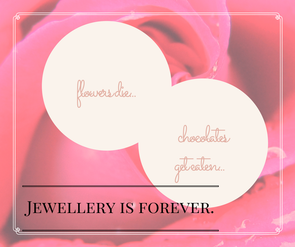 flowers die...jewellery is forever