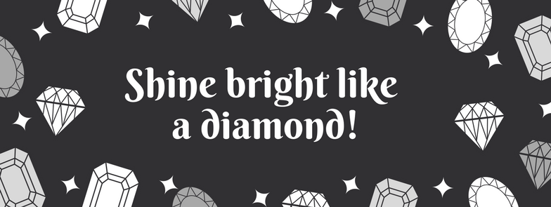 Shine bright like a diamond!
